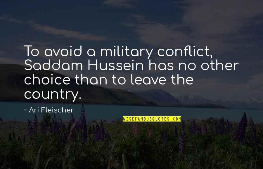 Ari's Quotes By Ari Fleischer: To avoid a military conflict, Saddam Hussein has