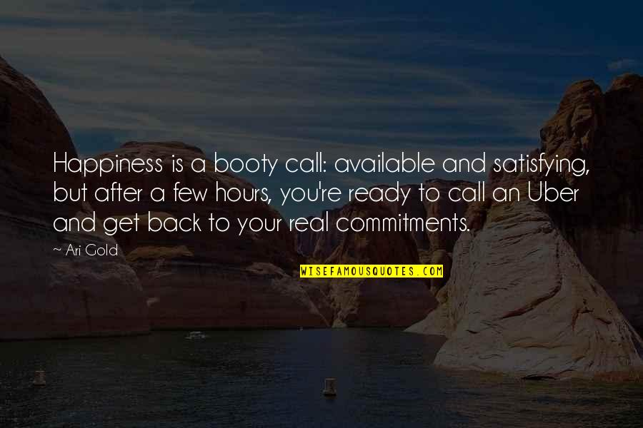 Ari's Quotes By Ari Gold: Happiness is a booty call: available and satisfying,