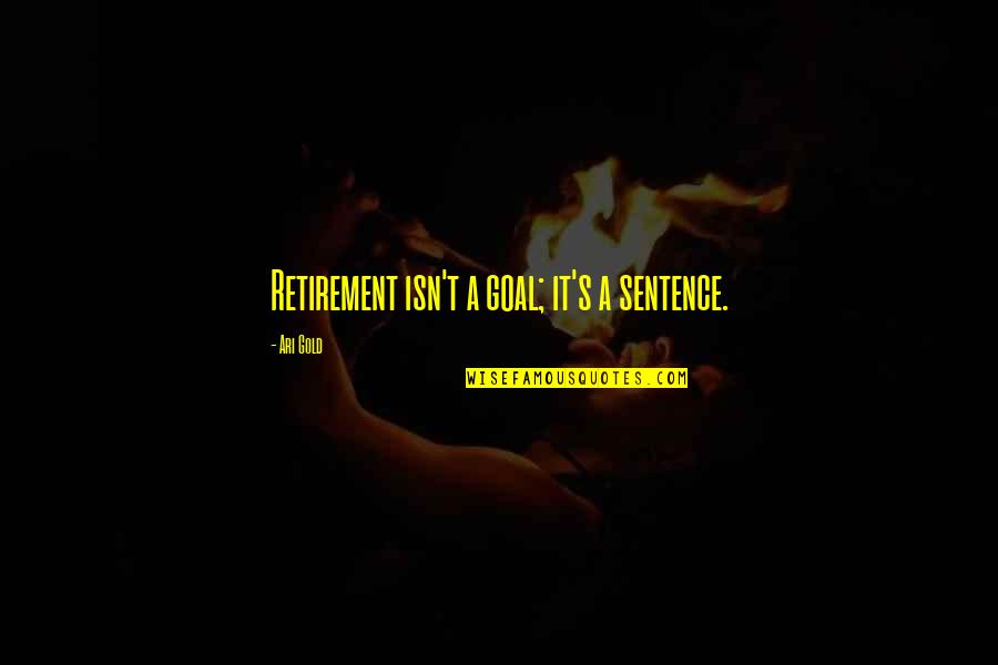 Ari's Quotes By Ari Gold: Retirement isn't a goal; it's a sentence.