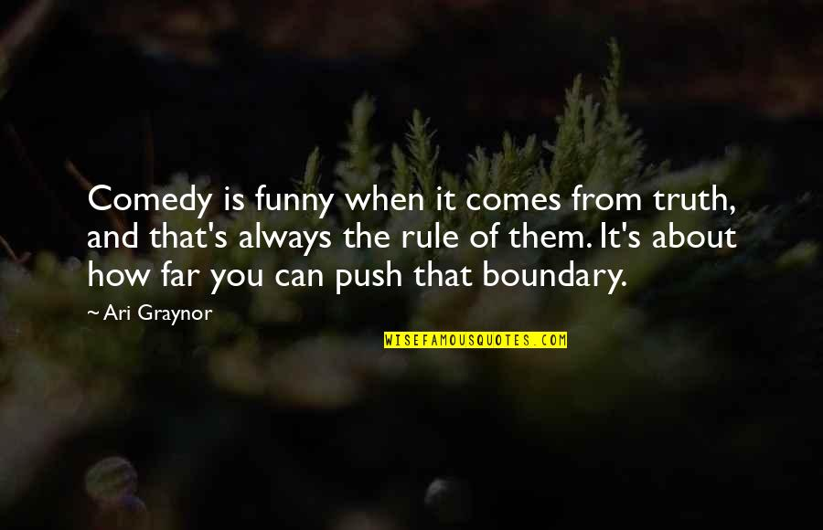 Ari's Quotes By Ari Graynor: Comedy is funny when it comes from truth,