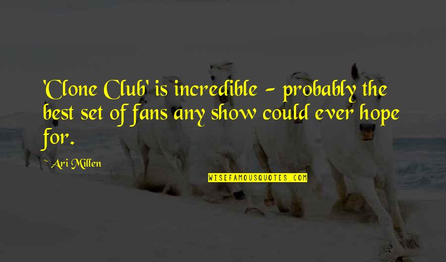 Ari's Quotes By Ari Millen: 'Clone Club' is incredible - probably the best