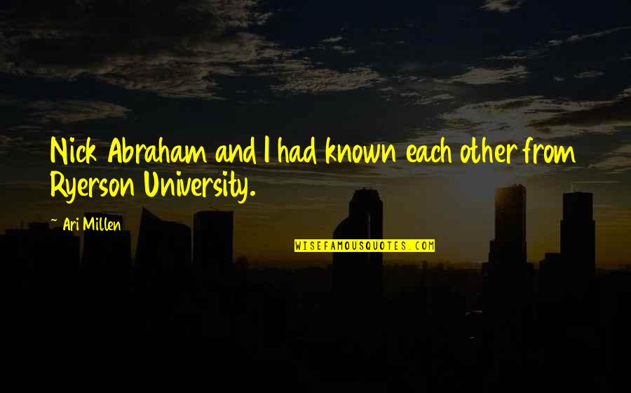 Ari's Quotes By Ari Millen: Nick Abraham and I had known each other