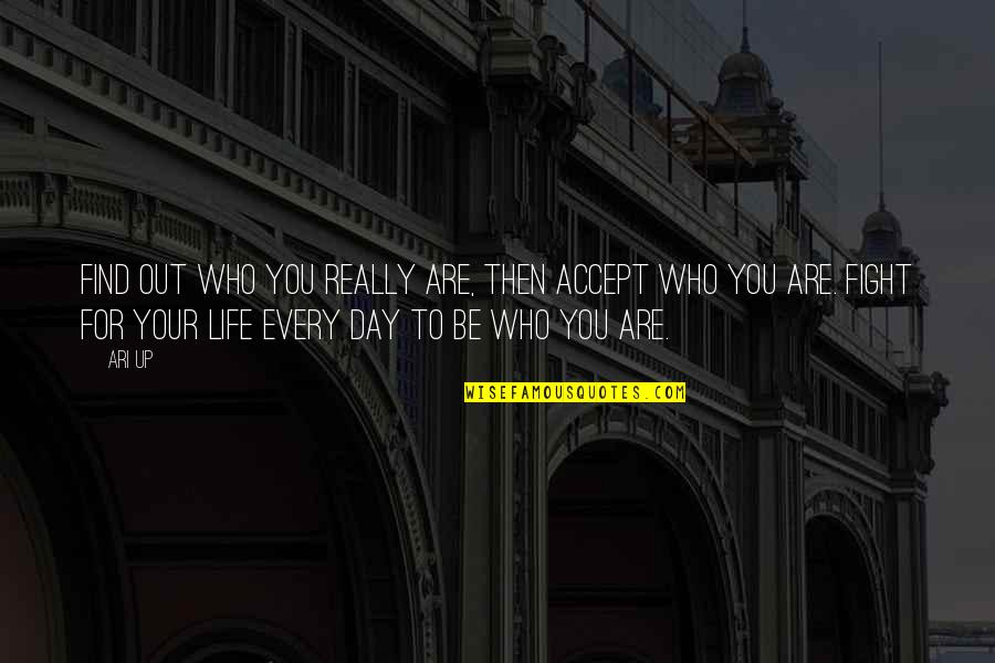 Ari's Quotes By Ari Up: Find out who you really are, then accept