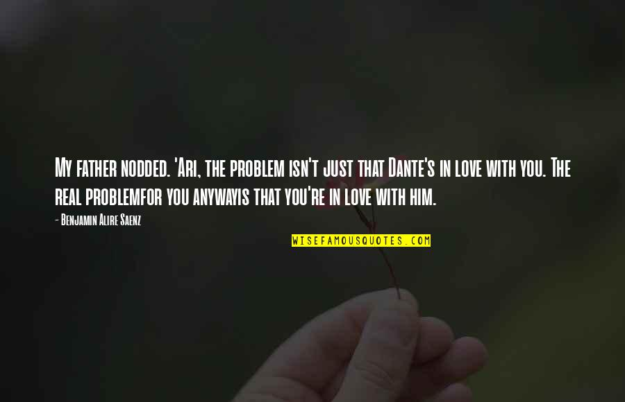 Ari's Quotes By Benjamin Alire Saenz: My father nodded. 'Ari, the problem isn't just