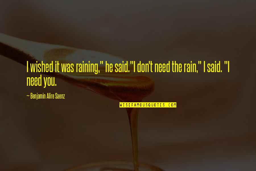 """Ari's Quotes By Benjamin Alire Saenz: I wished it was raining,"""" he said.""""I don't"""