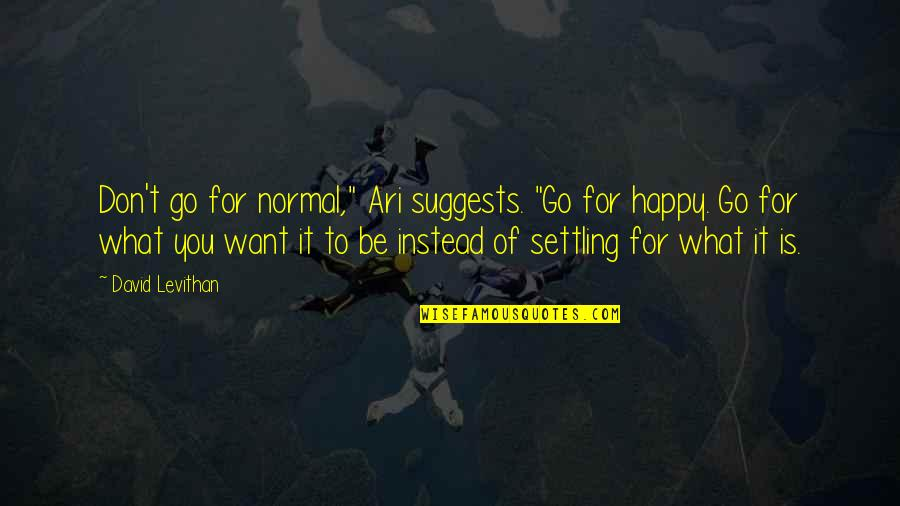 """Ari's Quotes By David Levithan: Don't go for normal,"""" Ari suggests. """"Go for"""