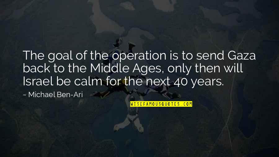 Ari's Quotes By Michael Ben-Ari: The goal of the operation is to send