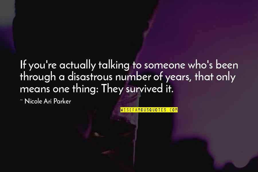 Ari's Quotes By Nicole Ari Parker: If you're actually talking to someone who's been
