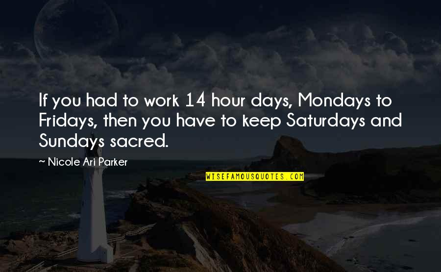 Ari's Quotes By Nicole Ari Parker: If you had to work 14 hour days,