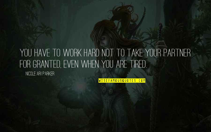 Ari's Quotes By Nicole Ari Parker: You have to work hard not to take