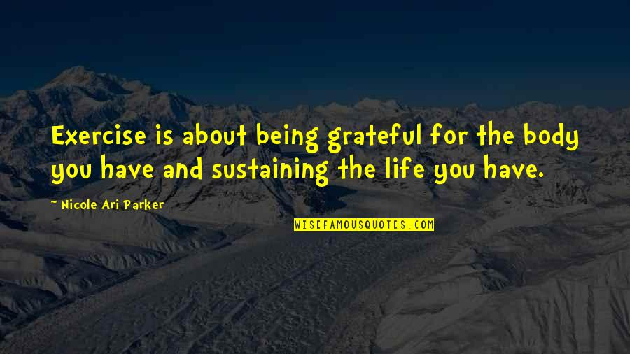 Ari's Quotes By Nicole Ari Parker: Exercise is about being grateful for the body