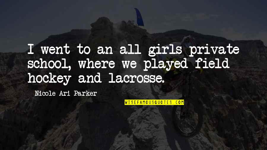 Ari's Quotes By Nicole Ari Parker: I went to an all-girls private school, where