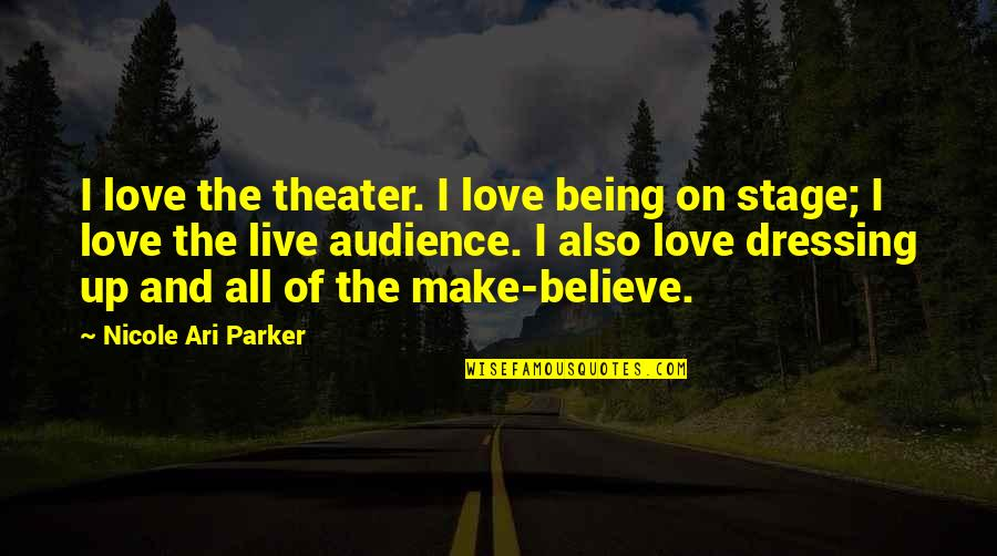 Ari's Quotes By Nicole Ari Parker: I love the theater. I love being on
