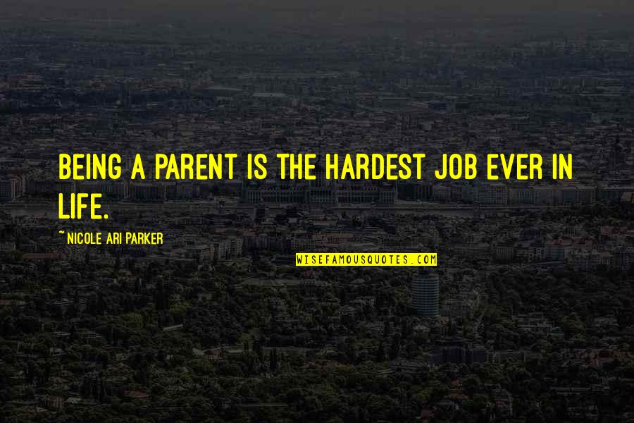 Ari's Quotes By Nicole Ari Parker: Being a parent is the hardest job ever