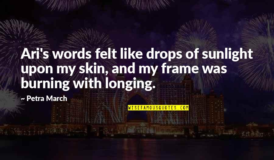 Ari's Quotes By Petra March: Ari's words felt like drops of sunlight upon