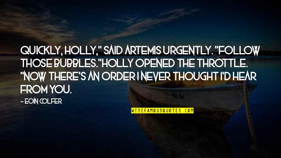 """Aristocats Uncle Waldo Quotes By Eoin Colfer: Quickly, Holly,"""" said Artemis urgently. """"Follow those bubbles.""""Holly"""
