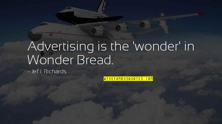 Aristocats Uncle Waldo Quotes By Jef I. Richards: Advertising is the 'wonder' in Wonder Bread.