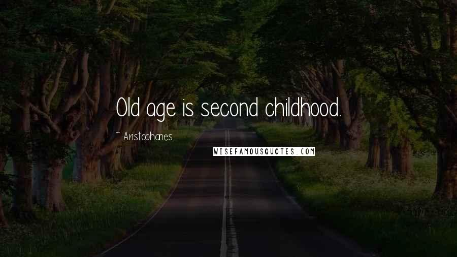 Aristophanes quotes: Old age is second childhood.
