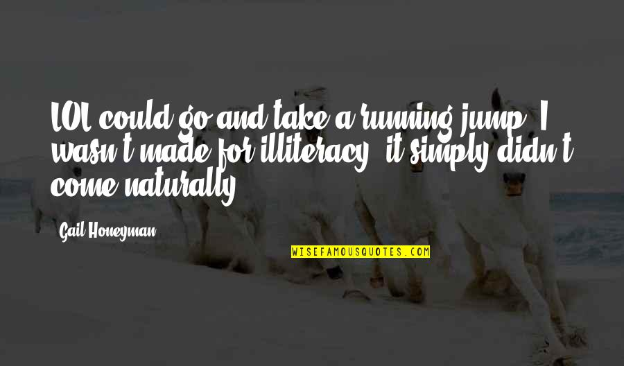 Arizonaand Quotes By Gail Honeyman: LOL could go and take a running jump.