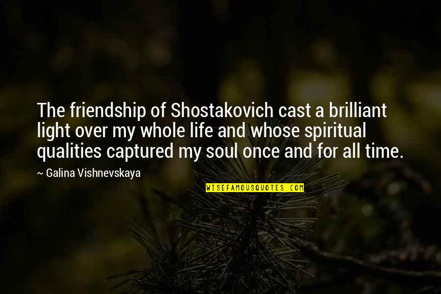 Arizonaand Quotes By Galina Vishnevskaya: The friendship of Shostakovich cast a brilliant light