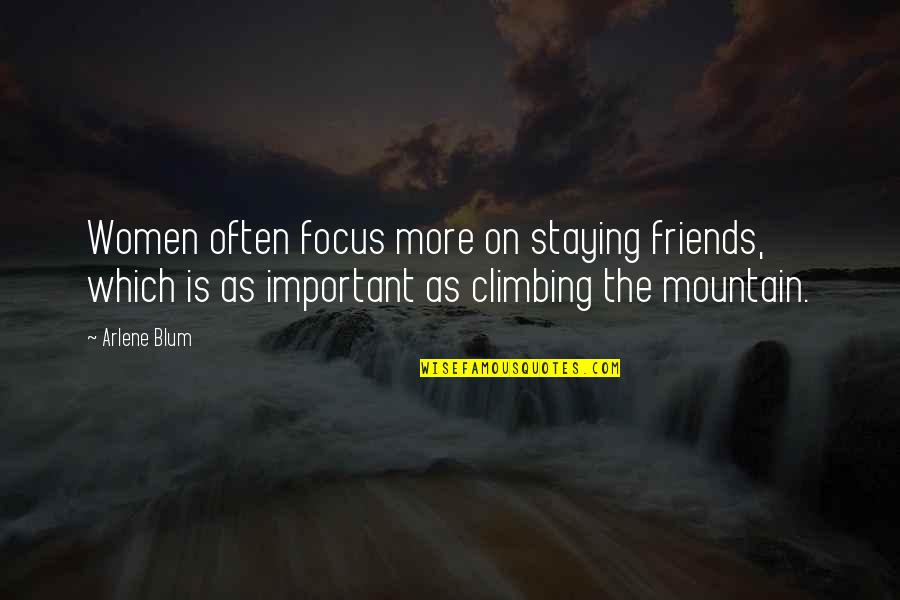 Arlene's Quotes By Arlene Blum: Women often focus more on staying friends, which