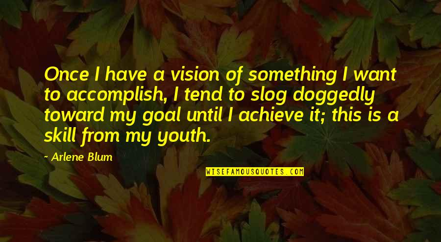 Arlene's Quotes By Arlene Blum: Once I have a vision of something I