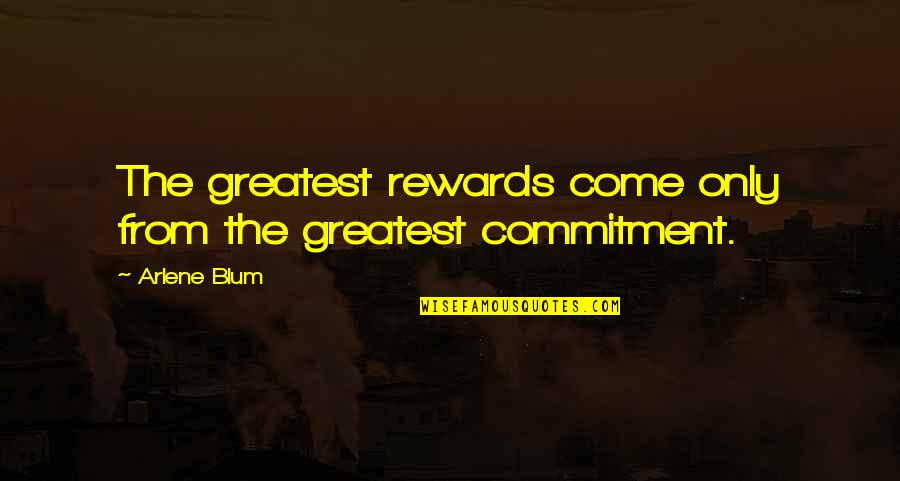 Arlene's Quotes By Arlene Blum: The greatest rewards come only from the greatest