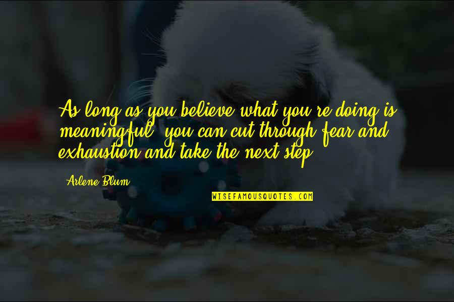 Arlene's Quotes By Arlene Blum: As long as you believe what you're doing