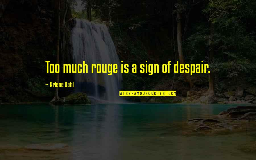 Arlene's Quotes By Arlene Dahl: Too much rouge is a sign of despair.