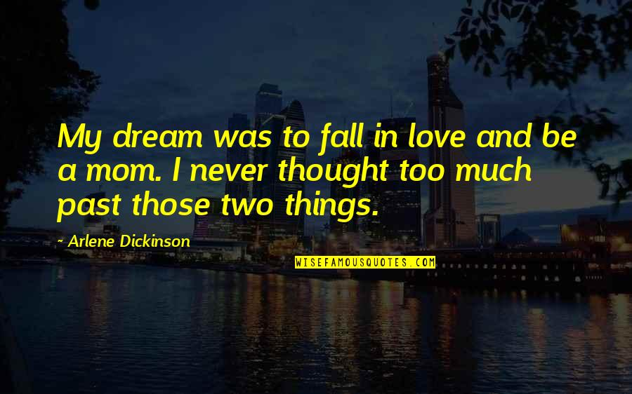 Arlene's Quotes By Arlene Dickinson: My dream was to fall in love and