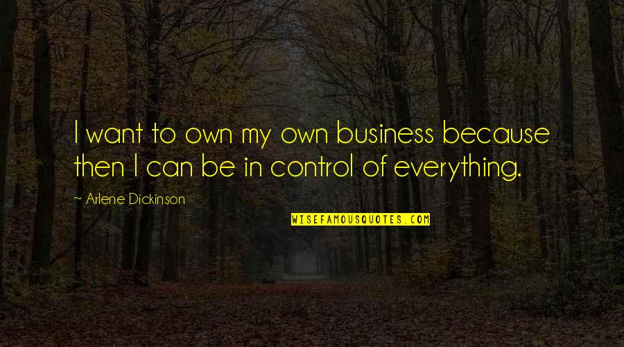 Arlene's Quotes By Arlene Dickinson: I want to own my own business because