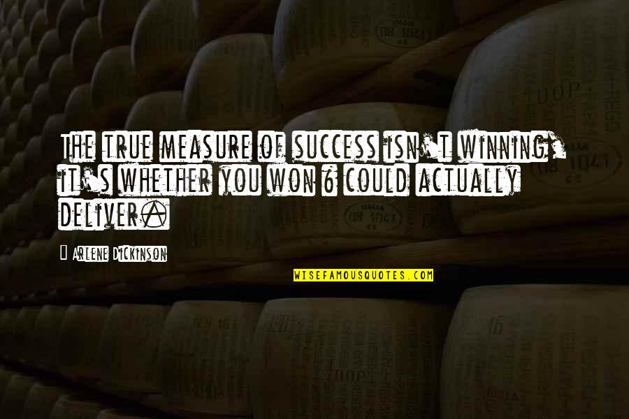 Arlene's Quotes By Arlene Dickinson: The true measure of success isn't winning, it's