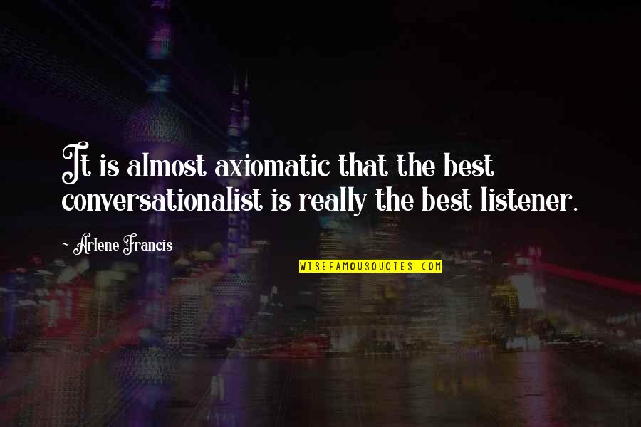 Arlene's Quotes By Arlene Francis: It is almost axiomatic that the best conversationalist