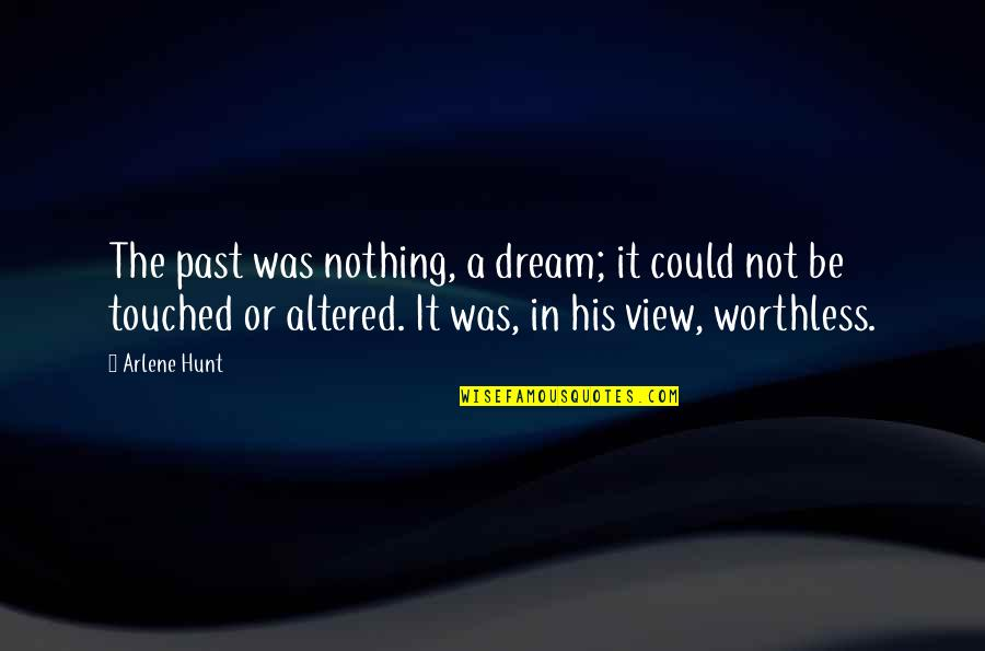Arlene's Quotes By Arlene Hunt: The past was nothing, a dream; it could