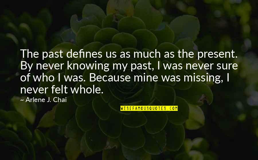 Arlene's Quotes By Arlene J. Chai: The past defines us as much as the