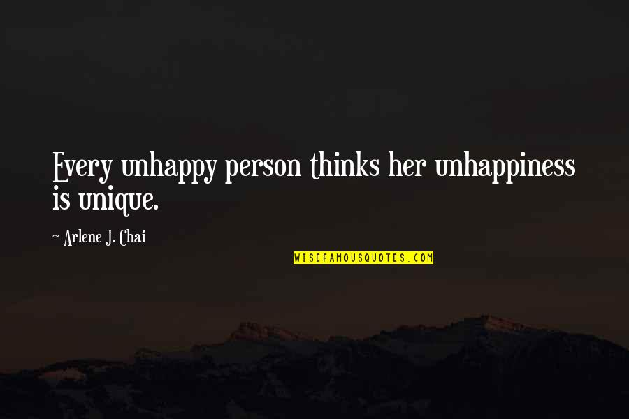 Arlene's Quotes By Arlene J. Chai: Every unhappy person thinks her unhappiness is unique.