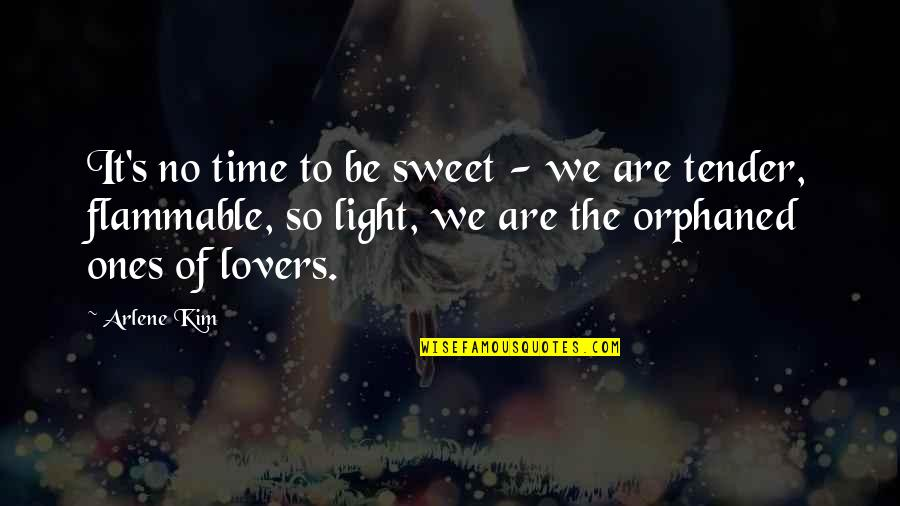 Arlene's Quotes By Arlene Kim: It's no time to be sweet - we