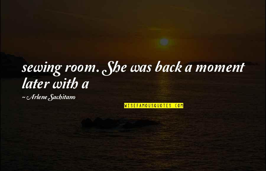 Arlene's Quotes By Arlene Sachitano: sewing room. She was back a moment later