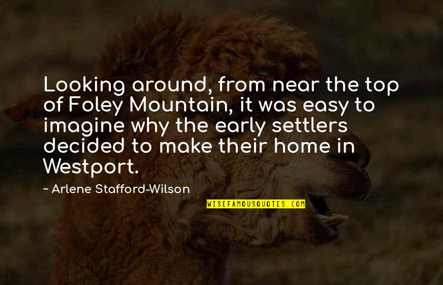 Arlene's Quotes By Arlene Stafford-Wilson: Looking around, from near the top of Foley