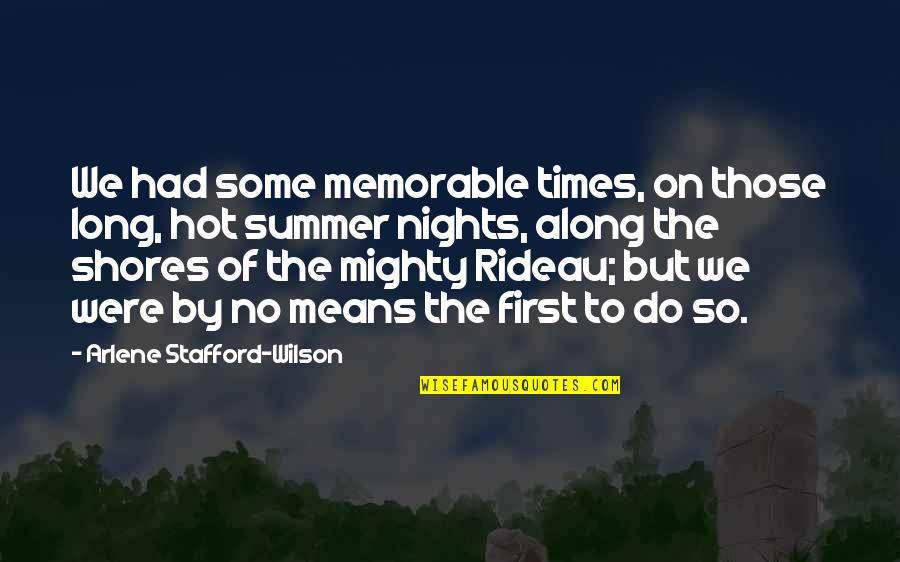 Arlene's Quotes By Arlene Stafford-Wilson: We had some memorable times, on those long,