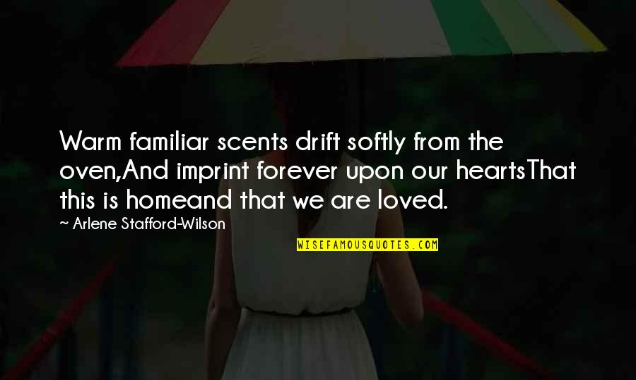 Arlene's Quotes By Arlene Stafford-Wilson: Warm familiar scents drift softly from the oven,And