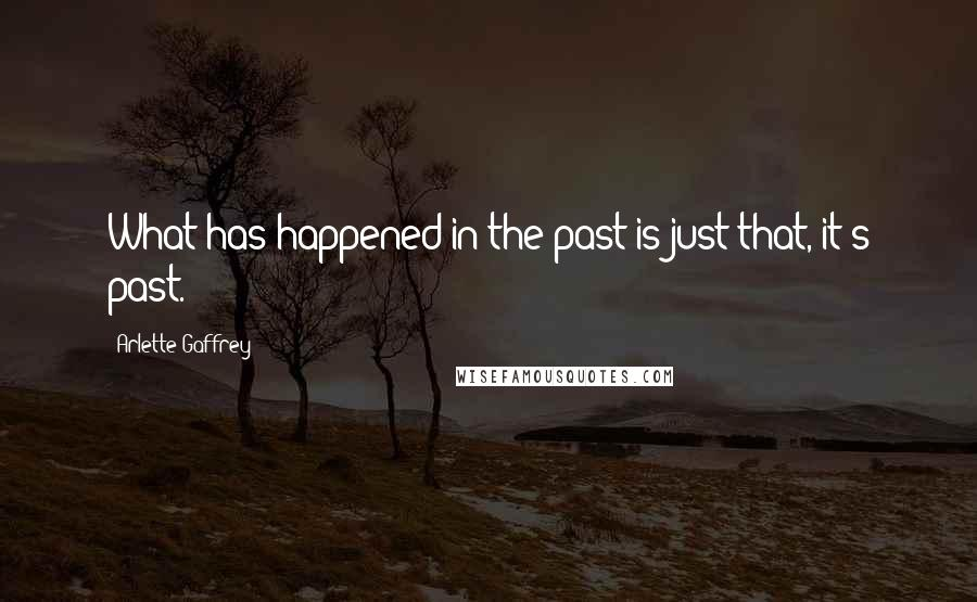 Arlette Gaffrey quotes: What has happened in the past is just that, it's past.