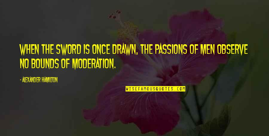 Arlew Quotes By Alexander Hamilton: When the sword is once drawn, the passions