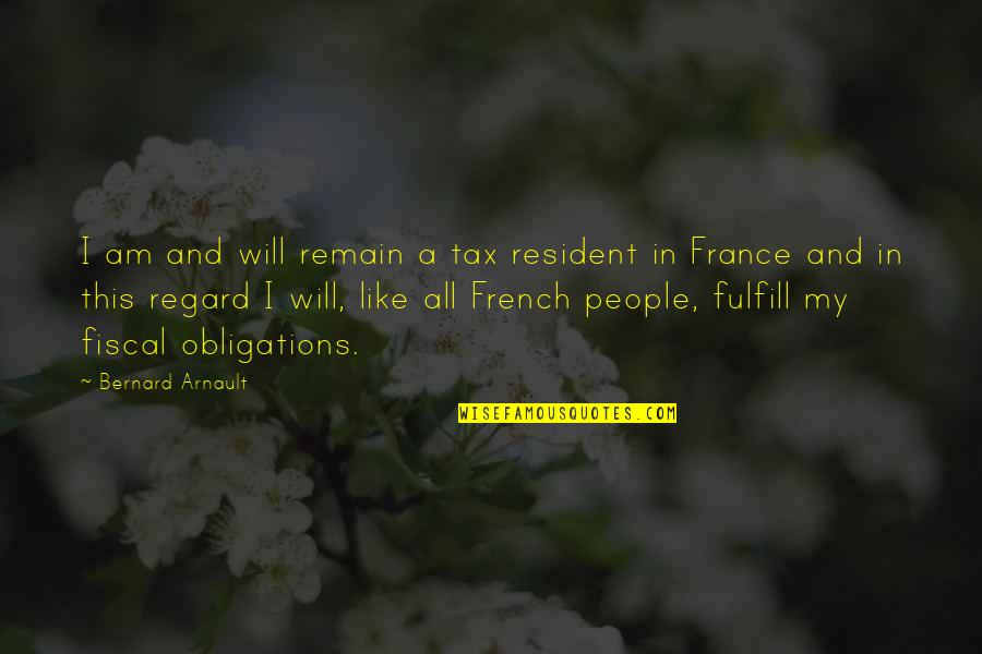 Arlew Quotes By Bernard Arnault: I am and will remain a tax resident