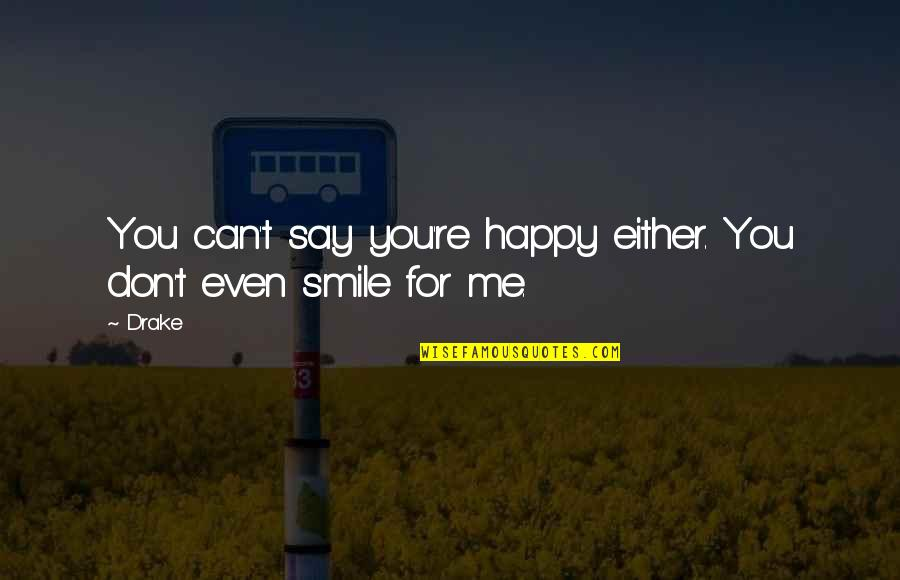 Arlew Quotes By Drake: You can't say you're happy either. You don't