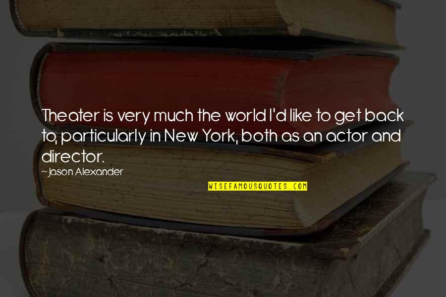 Arlew Quotes By Jason Alexander: Theater is very much the world I'd like