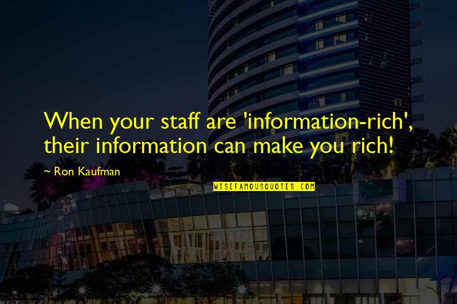 Arlew Quotes By Ron Kaufman: When your staff are 'information-rich', their information can
