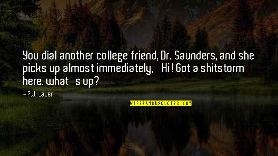 Armageddon Quotes By A.J. Lauer: You dial another college friend, Dr. Saunders, and