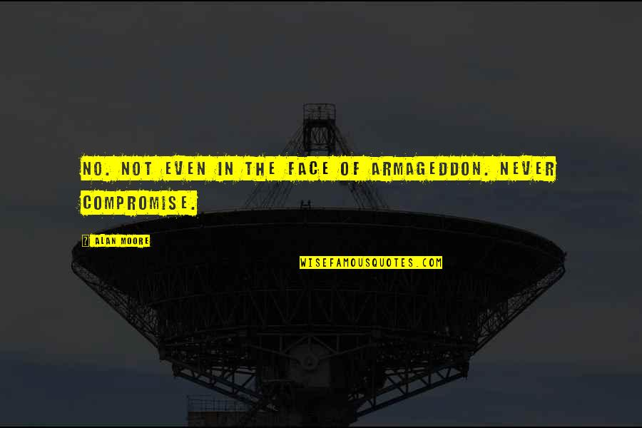Armageddon Quotes By Alan Moore: No. Not even in the face of Armageddon.