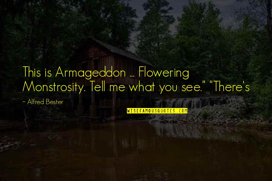 Armageddon Quotes By Alfred Bester: This is Armageddon ... Flowering Monstrosity. Tell me